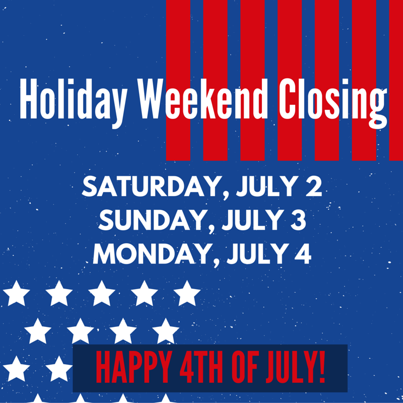 Holiday Weekend Closing